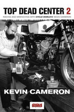 Top Dead Centre II : More of the Best of Kevin Cameron from Cycle World - Kevin Cameron