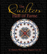 The Quilters Hall of Fame : 42 Masters Who Have Shaped Our Art - The Quilters Hall of Fame