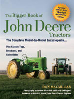 The Bigger Book of John Deere Tractors : The Complete Model-By-Model Encyclopedia ... Plus Classic Toys, Brochures, And Collectibles, 2nd Edition : The Complete Model-By-Model Encyclopedia ... Plus Classic Toys, Brochures, And Collectibles, 2nd Edition - Don Macmillan