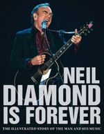 Diamond is for Ever : The Illustrated Story of Neil Diamond and His Music - Jon Bream