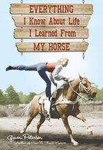 Everything I Know About Life I Learned from My Horse - Gwen Patterson