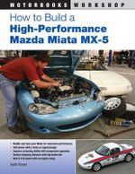How to Build a High-performance Mazda Miata MX-5 : Motorbooks Workshop - Keith Tanner