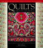 Quilts Around the World : The Story of Quilting from Alabama to Zimbabwe - Spike Gillespie