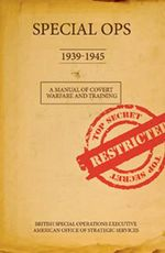 Special Ops, 1939-1945 : A Manual of Covert Warfare and Training - Stephen Bull