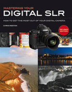 Mastering Your Digital SLR : How to Get the Most Out of Your Digital SLR - Chris Weston