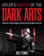 Hitler's Master of the Dark Arts : Heinrich Himmler and the Black Knights of the SS - Bill Yenne