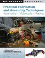 Practical Fabrication and Assembly Techniques : Automotive - Motorcycle - Racing - Wayne Scraba