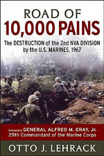 Road of 10,000 Pains : The Destruction of the 2nd NVA Division by the US Marines - Otto J. Lehrack