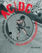 AC/DC : High-Voltage Rock 'n' Roll : The Ultimate Illustrated History - Phil Sutcliffe