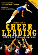 Complete Guide to Cheerleading : All the Tips, Tricks, and Inspiration - Christine Farina