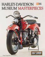Harley-Davidson Museum Masterpieces : Road Bikes - Dain Gingerelli
