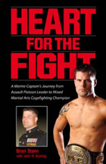 Heart for the Fight : A Marine Captain's Journey from Assault Platoon Leader to Mixed Martial Arts Cagefighting Champion - Brian Stann