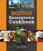 The Boston Homegrown Cookbook : Local Food, Local Restaurants, Local Recipes - Leigh Belanger