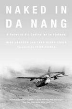 Naked in Da Nang : A Forward Air Controller in Vietnam - General Sir Mike Jackson
