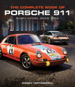 The Complete Book of Porsche 911 : Every Model Since 1964 - Randy Leffingwell