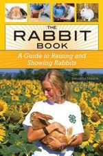 The Rabbit Book : A Guide to Raising and Showing Rabbits - Samantha Johnson