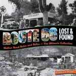 Route 66 Lost and Found : Mother Road Ruins and Relics: The Ultimate Collection - Russell A. Olsen