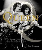 Queen : The Ultimate Illustrated History of the Crown Kings of Rock - Phil Sutcliffe