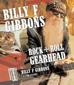 Billy F. Gibbons : Rock + Roll Gearhead - Billy F. Gibbons