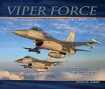 Viper Force : 56th Fighter Wing-to Fly and Fight the F-16 - John M. Dibbs