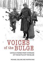 Voices of the Bulge : Untold Stories from Veterans of the Battle of the Bulge - Michael Collins