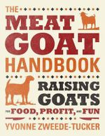 The Meat Goat Handbook : Keeping Goats for Food, Profit and Fun - Yvonne Zweede-Tucker