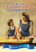 The Best of the Farmer's Wife Cookbook : Over 400 Blue-ribbon Recipes! - Lela Nargi