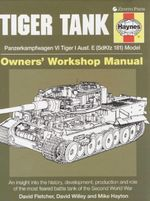 Tiger Tank Owners' Workshop Manual : Panzerkampfwagen VI Tiger 1 Ausf.E (SdKfz 181) - David Fletcher