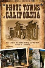 Ghost Towns of California : Your Guide to the Hidden History and Old West Haunts of California - Philip Varney