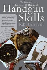 The Complete Illustrated Manual of Handgun Skills - R.K. Campbell