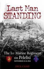 Last Man Standing : The 1st Marine Regiment on Peleliu, September 15-21, 1944 - Dick Camp