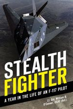 Stealth Fighter : A Year in the Life of an F-117 Pilot - William B. O'Connor