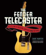 The Fender Telecaster : The Life and Times of the Electric Guitar That Changed the World - Dave Hunter