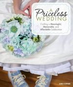 A Priceless Wedding : Crafting a Meaningful, Memorable, and Affordable Celebration - Sara Cotner