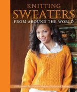 Knitting Sweaters from Around the World : 20 Heirloom Patterns in a Variety of Styles and Techniques