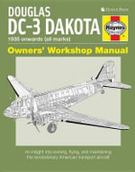 Douglas DC-3 Dakota Owners' Workshop Manual: 1935 Onwards (All Marks) : An Insight Into Owning, Flying, and Maintaining the Revolutionary American Transport Aircraft - Paul Blackah