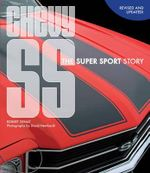 Chevy SS : The Super Sport Story - Robert Genat