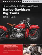 How to Rebuild and Restore Classic Harley-Davidson Big Twins 1936-1964 : Motorbooks Workshop - Rick Schunk