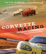 Corvette Racing : The Complete Competition History from Sebring to le Mans - David Kimble