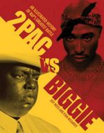 2Pac Vs. Biggie : An Illustrated History of Rap's Greatest Battle - Jeff Weiss