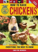 How to Raise Chickens : Everything You Need to Know - Christine Heinrichs