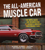 The All-American Muscle Car : The Birth, Death and Resurrection of Detroit's Greatest Performance Cars - Jim Wangers