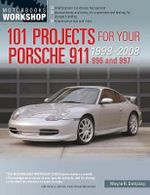 101 Projects for Your Porsche 911 996 and 997 1998-2008 : Motorbooks Workshop - Wayne R. Dempsey