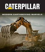 Caterpillar : Modern Earth Moving Marvels - Frank Raczon