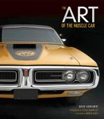 The Art of the Muscle Car : Collector's Edition - David Newhardt