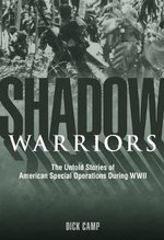 Shadow Warriors : The Untold Stories of American Special Operations During WWII - Dick Camp