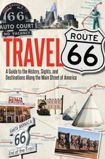 Travel Route 66 : A Guide to the History, Sights, and Destinations Along the Main Street of America - Jim Hinkley