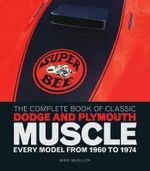 The Complete Book of Classic Dodge and Plymouth Muscle : Every Model from 1960 to 1974 - Mike Mueller