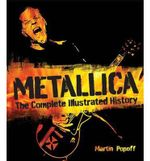 Metallica : The Complete Illustrated History - Martin Popoff