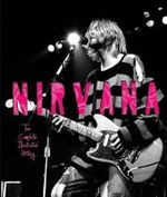 Nirvana : The Complete Illustrated History - Charles Cross